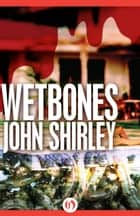 Wetbones ebook by John Shirley