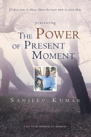 The Power of Present Moment ebook by Sanjeev Kumar