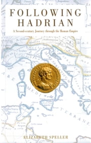 Following Hadrian - A Second-Century Journey through the Roman Empire ebook by Elizabeth Speller