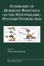 Syndromes of Hormone Resistance on the Hypothalamic-Pituitary-Thyroid Axis ebook by Paolo Beck-Peccoz
