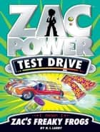Zac Power Test Drive: Zac's Freaky Frogs ebook by H. I. Larry