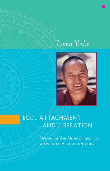 Ego, Attachment and Liberation eBook by Lama Yeshe