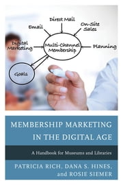 Membership Marketing in the Digital Age - A Handbook for Museums and Libraries ebook by Patricia Rich,Dana S. Hines,Rosie Siemer