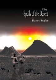 Spoils of the Desert - A Novel ebook by Hanes Segler