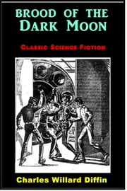 Brood of the Dark Moon ebook by Charles Willard Diffin