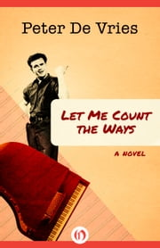 Let Me Count the Ways - A Novel ebook by Peter De Vries