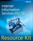 Internet Information Services (IIS) 7.0 Resource Kit ebook by Mike Volodarsky,Olga Londer,Brett Hill,Bernard Cheah