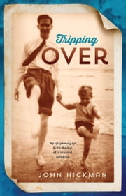 Tripping Over - My life growing up in the shadow of a returned war hero ebook by John Hickman