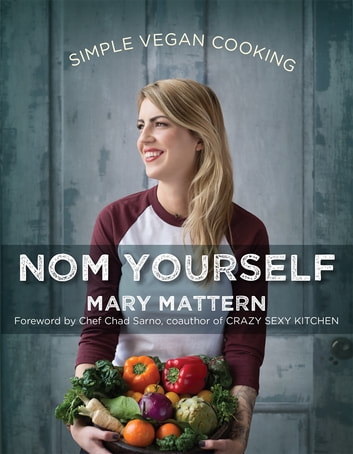 Nom Yourself - Simple Vegan Cooking ebook by Mary Mattern
