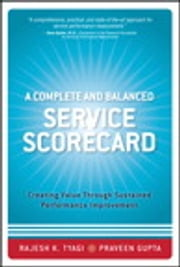 A Complete and Balanced Service Scorecard - Creating Value Through Sustained Performance Improvement ebook by Praveen K. Gupta,Rajesh K. Tyagi