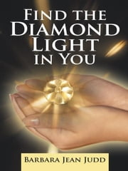 Find the Diamond Light in You ebook by Barbara Jean Judd