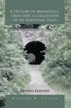 A History of Moonville, Ohio and a Collection of its Haunting Tales ebook by William M. Cullen