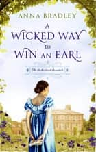 A Wicked Way to Win an Earl ebook by Anna Bradley