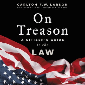 On Treason - A Citizen's Guide to the Law audiobook by Carlton F. W. Larson