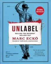 Unlabel - Selling You Without Selling Out ebook by Marc Ecko