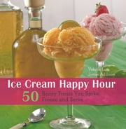 Ice Cream Happy Hour - 50 Boozy Treats That You Spike and Freeze at Home ebook by Valerie Lum,Jenise Addison