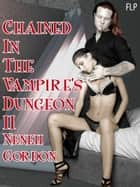 Chained In The Vampire's Dungeon II ebook by Neneh Gordon