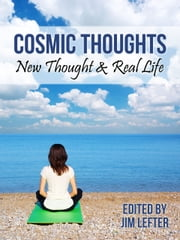Cosmic Thoughts: New Thought & Real Life ebook by Jim Lefter