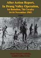 After Action Report, Ia Drang Valley Operation, 1st Battalion, 7th Cavalry 14-16 November 1965 ebook by Anon.