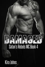 Damaged - Satan's Rebels MC Series, #4 ebook by Kira Johns