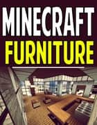 Minecraft Furniture - Design Guide For Creating Beautiful Rooms ebook by Aqua Apps
