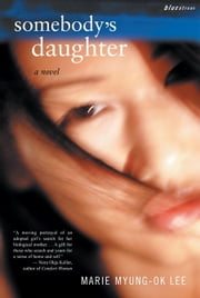 Somebody's Daughter - A Novel ebook by Marie Myung-Ok Lee