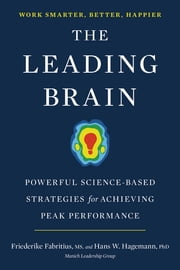 The Leading Brain - Powerful Science-Based Strategies for Achieving Peak Performance ebook by Friederike Fabritius,Hans W. Hagemann