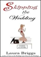 Skipping the Wedding ebook by Laura Briggs