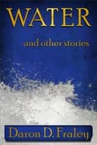 WATER and other stories ebook by Daron Fraley