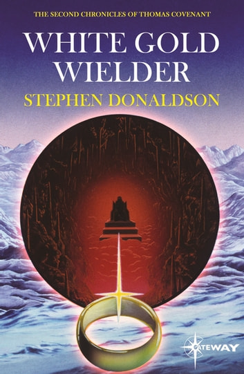 White Gold Wielder - The Second Chronicles of Thomas Covenant Book Three ebook by Stephen Donaldson