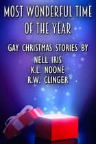 Most Wonderful Time of the Year ebook by Nell Iris, K.L. Noone, R.W. Clinger