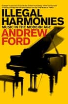 Illegal Harmonies ebook by Andrew Ford