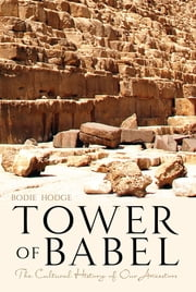 Tower of Babel - The Cultural History of Our Ancestors ebook by Bodie Hodge