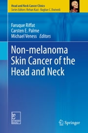 Non-melanoma Skin Cancer of the Head and Neck ebook by Faruque Riffat,Carsten E. Palme,Michael Veness