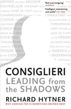 Consiglieri - Leading from the Shadows ebook by Richard Hytner