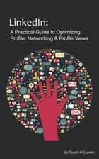 LinkedIn: A Practical Guide to Optimizing Profile, Networking & Profile Views ebook by Tanzil Al Gazmir