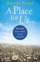 A Place for Us Part 1 ebook by Harriet Evans
