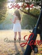 Unconditional Love - Journey of Love, #1 ebook by Kelly Elliott
