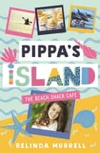 Pippa's Island 1: The Beach Shack Cafe ebook by Belinda Murrell