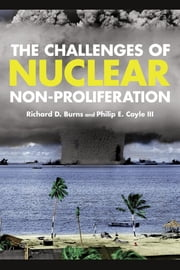 The Challenges of Nuclear Non-Proliferation ebook by Richard Dean Burns,Hon. Philip E. Coyle III