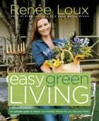 Easy Green Living ebook by Renee Loux