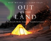 Out on the Land - Bushcraft Skills from the Northern Forest ebook by Mr Ray Mears,Lars Fält