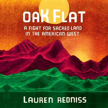 Oak Flat - A Fight for Sacred Land in the American West audiobook by Lauren Redniss