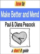 How to Make Better and Mend (Short-e Guide) ebook by Paul Peacock, Diana Peacock
