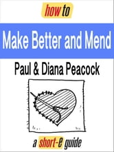 How to Make Better and Mend (Short-e Guide) ebook by Paul Peacock,Diana Peacock