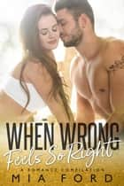 When Wrong Feels So Right ebook by Mia Ford