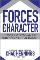 Forces Of Character - Conversations About Building A Life Of Impact ebook by Chad Hennings, Jon Finkel