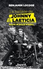 La ballade de Johnny et Laeticia ebook by Benjamin Locoge