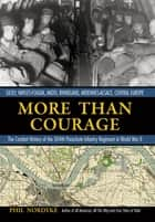 More Than Courage - Sicily, Naples-Foggia, Anzio, Rhineland, Ardennes-Alsace, Central Europe: The Combat History of the ebook by Phil Nordyke