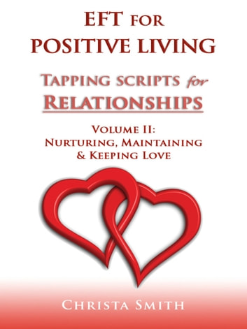 EFT for Positive Living: Tapping Scripts for Relationships Volume II ebook by Christa Smith